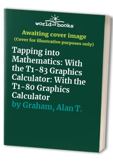 Tapping into Mathematics: With the T1-83 Graphics Calculator: With the T1-80 Graphics Calculator By Barrie Galpin