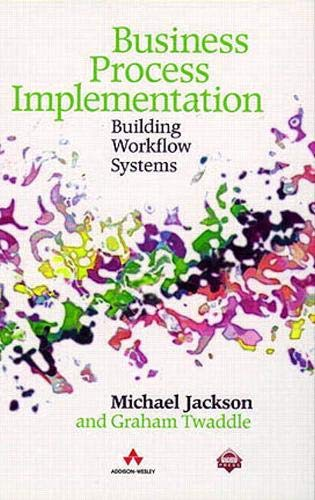 Business Process Implementation: Building Workflow Systems (ACM Press) By Michael Jackson