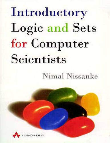 Introductory Logic and Sets for Computer Scientists (International Computer Science Series) By Nimal Nissanke