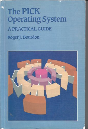 The PICK Operating System By Roger J. Bourdon