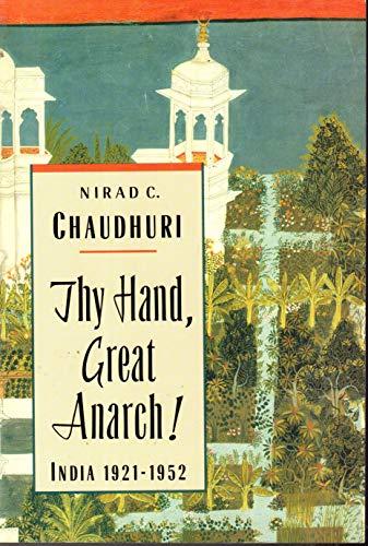 Thy Hand, Great Anarch!: India 1921-1952 By Nirad Chaundhuri