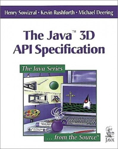 The Java (TM) 3D API Specification By Henry Sowizral