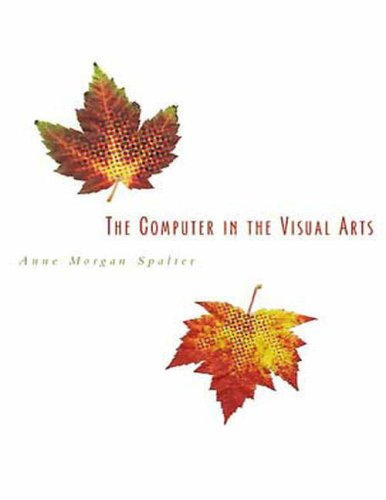 The Computer in the Visual Arts By Anne Morgan Spalter