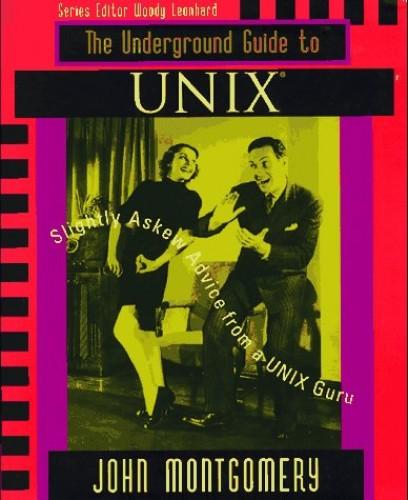 Underground Guide to UNIX (TM) By John Montgomery