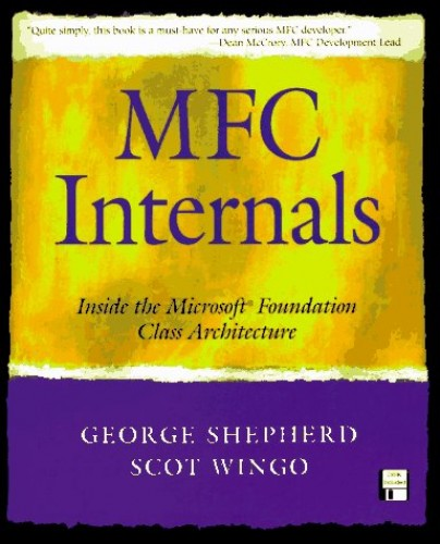 MFC Internals: Inside the Microsoft(c) Foundation Class Architecture: Inside the Microsoft Foundation Architecture By George Shepherd