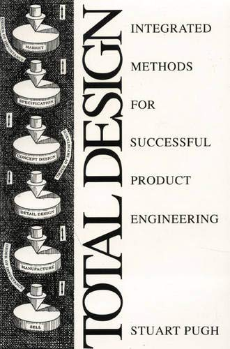 Total Design: Integrated Methods for Successful Product Engineering By S. Pugh