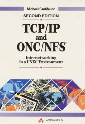 TCP/IP and ONC/NFS: Internetworking in a Unix Environment by Michael Santifaller