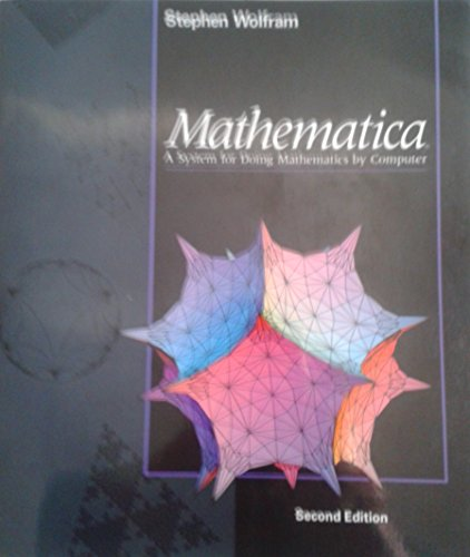 Mathematica: A System for Doing Mathematics by Computer By Stephen Wolfram