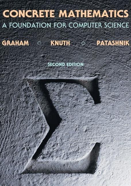 Concrete Mathematics: Foundation for Computer Science by Ronald L. Graham