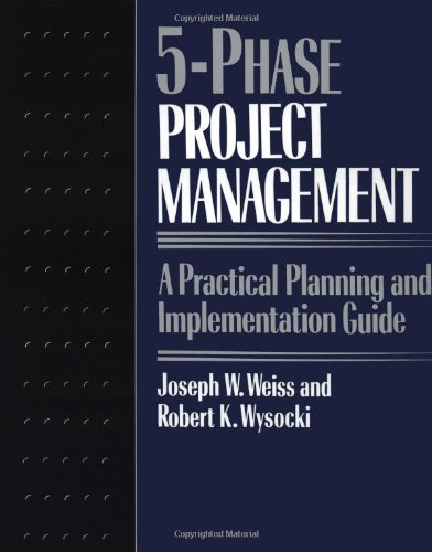 Five-phase Project Management: A Practical Planning and Implementation Guide By Joseph Weiss
