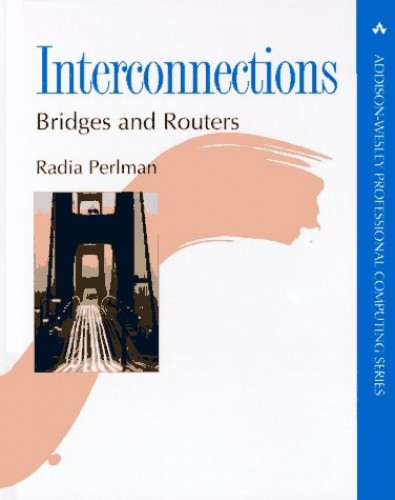 Interconnections: Bridges and Routers (APC) By Radia Perlman