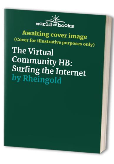 The Virtual Community HB By Howard Rheingold