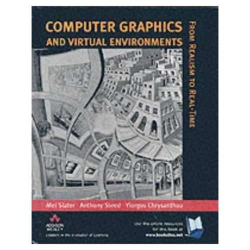 Computer Graphics And Virtual Environments: From Realism to Real-Time By Mel Slater