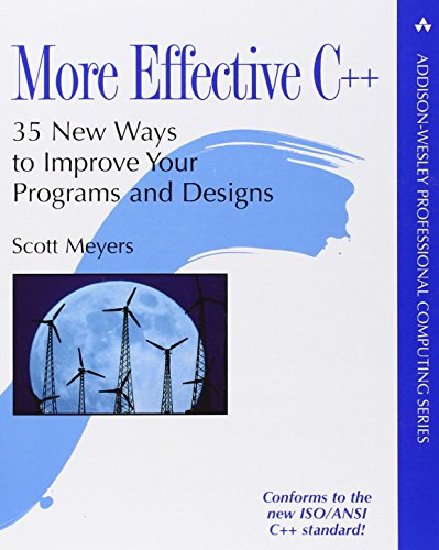 More Effective C++: 35 New Ways to Improve Your Programs and Designs (Professional Computing) By Scott Meyers
