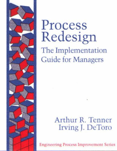 Process Redesign: The Implementation Guide for Managers (Addison-Wesley Engineering Process Improvement Series) By Arthur R. Tenner