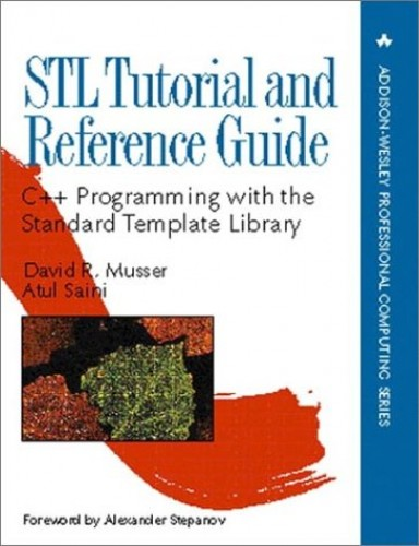 STL Tutorial and Reference Guide: C++ Programming with the Standard Template Library by David A. Musser