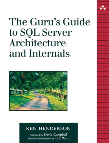 The Guru's Guide to SQL Server Architecture and Internals By Ken Henderson