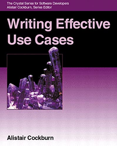 Writing Effective Use Cases (Crystal Series for Software Development) (Agile Software Development) By Alistair Cockburn