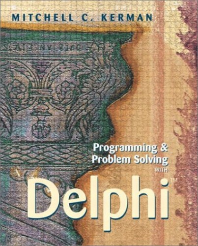 Programming and Problem Solving with Delphi By Miitchell C. Kerman