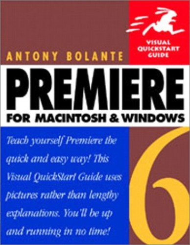 Premiere 6 for Macintosh and Windows By Antony Bolante