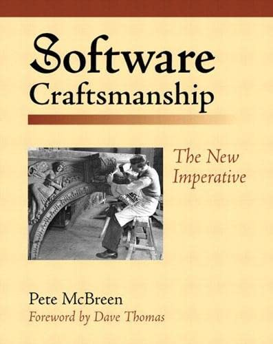 Software Craftsmanship: The New Imperative: The New Imperative By Pete McBreen