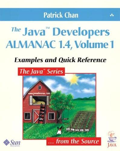The Java (TM) Developers Almanac 1.4, Volume 1: Examples and Quick Reference: v. 1 (Java (Addison-Wesley)) By Patrick Chan