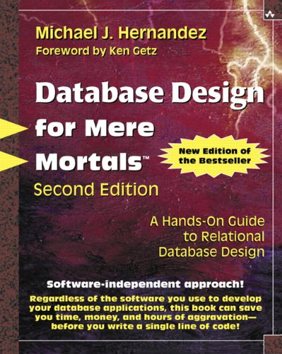 Database Design for Mere Mortals: A Hands-on Guide to Relational Database Design by Michael J. Hernandez