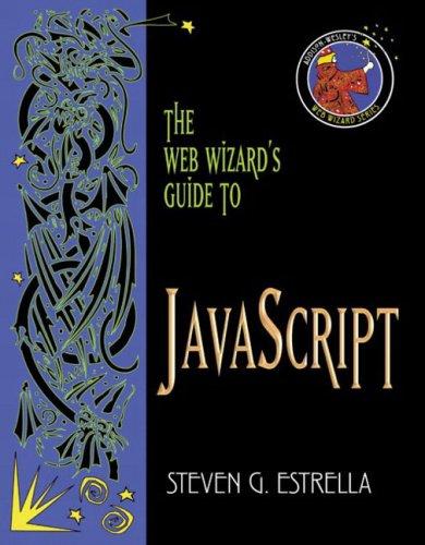 The Web Wizard's Guide to JavaScript By Steven G. Estrella