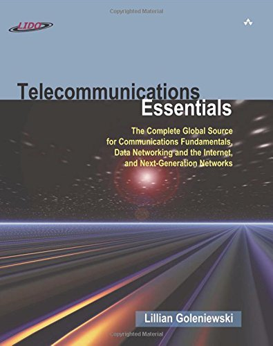 Telecommunications Essentials: The Complete Global Source for Communications Fundamentals, Data Networking and the Internet, and Next-Generation Networks By Lillian Goleniewski