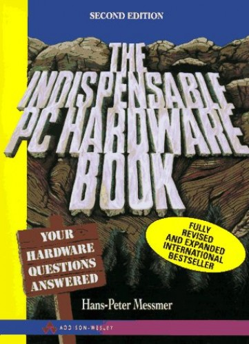 The Indispensable PC Hardware Book By Hans-Peter Messmer