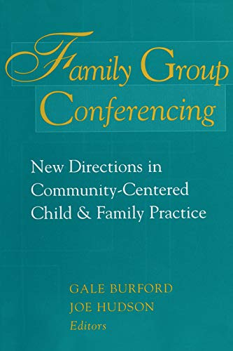Family Group Conferencing: New Directions in Community-Centered Child and Family Practice (Modern Applications of Social Work) By Edited by Gale Burford