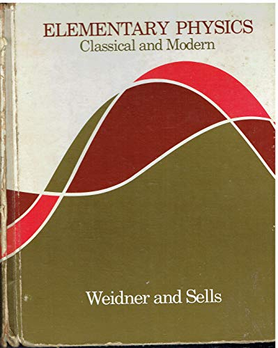 Elementary Physics, Classical and Modern By Richard T Weidner