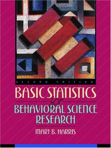 Basic Statistics for Behavioral Science Research By Mary B. Harris
