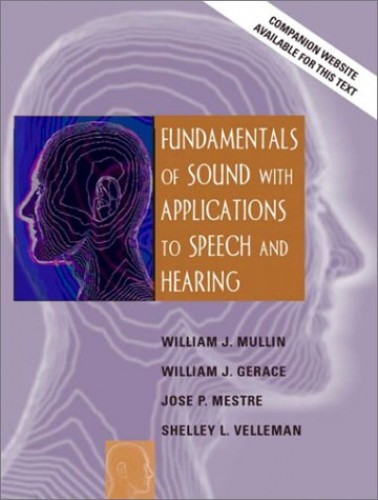 Fundamentals of Sound with Applications to Speech and Hearing By William J. Mullin