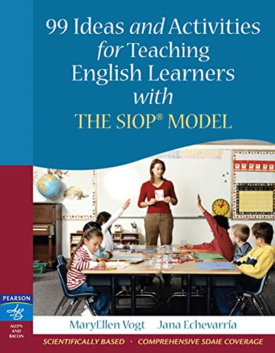 99 Ideas and Activities for Teaching English Learners with the SIOP Model By MaryEllen Vogt