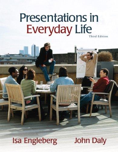 Presentations in Everyday Life By Isa N. Engleberg