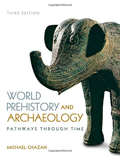 World Prehistory and Archaeology By Michael Chazan (University of Toronto, Canada)