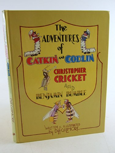Adventures of Catkin and Codlin, Christopher Cricket and Benjamin Bumble By D.H. Gilmore