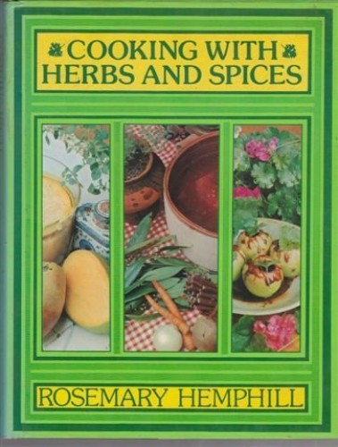Cooking with Herbs and Spices by Rosemary Hemphill