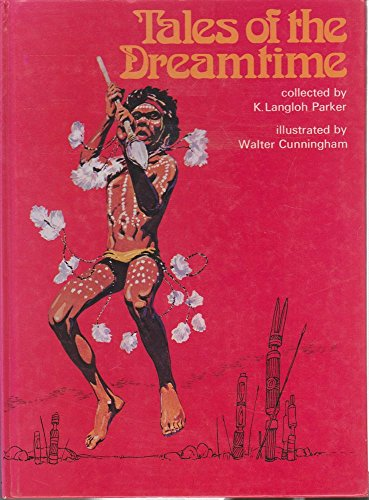 Tales of the Dreamtime: Selected from Australian Legendary Tales, Collected by K. Langloh Parker By K.Langloh Parker