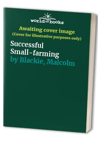 Successful Small-farming By Malcolm Blackie