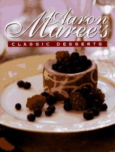 Aaron Maree's Classic Desserts By Aaron Maree