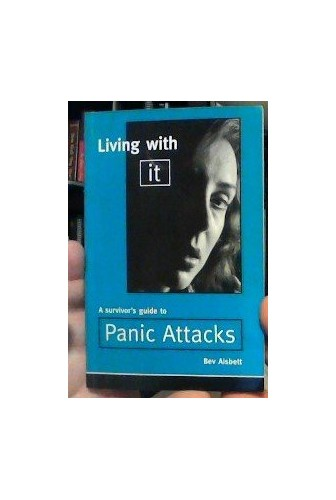 Living with it Guide to Panic Attacks By Bev Aisbett