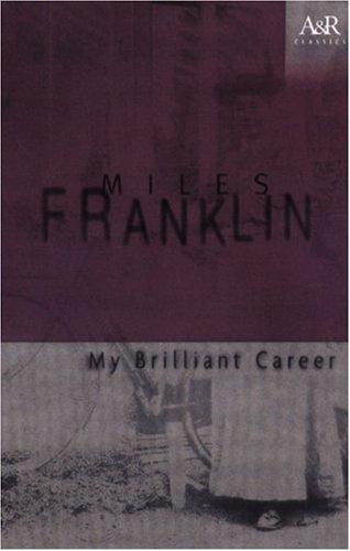 My Brilliant Career (A&R Classics) By Miles Franklin