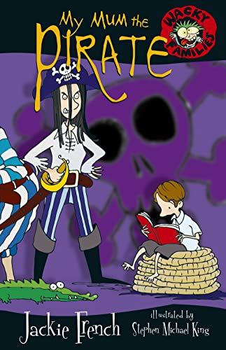 Wacky Families: My Mum the Pirate By Jackie French