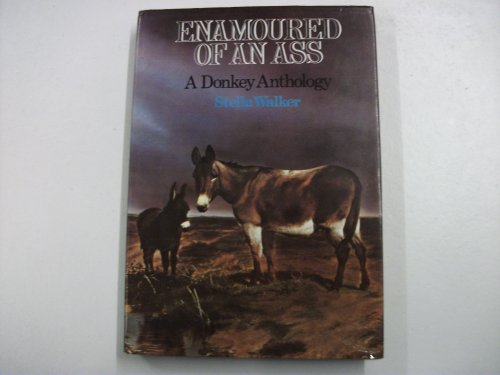 Enamoured of an Ass By Edited by Stella A. Walker