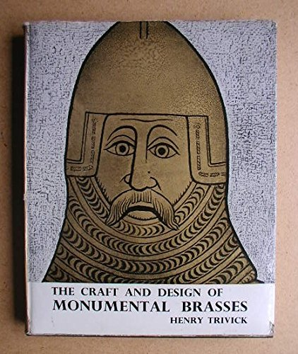 Craft and Design of Monumental Brasses By Henry H. Trivick
