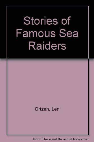 Stories of Famous Sea Raiders By Len Ortzen