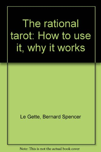 The rational tarot: How to use it, why it works By Bernard Spencer Le Gette