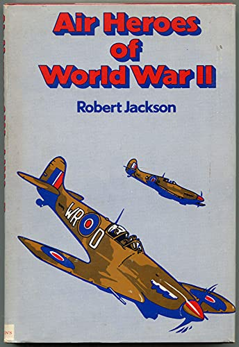 Air heroes of World War II: Sixteen stories of heroism in the air By Robert Jackson